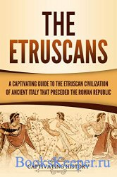 The Etruscans: A Captivating Guide to the Etruscan Civilization of Ancient  ...