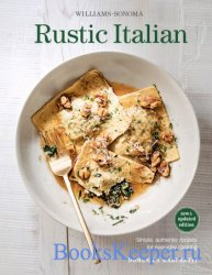 Williams-Sonoma Rustic Italian: Simple, Authentic Recipes for Everyday Cook ...