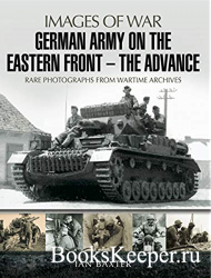 Images of War - German Army on the Eastern Front - The Advance