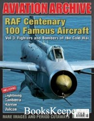 RAF Centenary 100 Famous Aircraft Vol 3: Fighters and Bombers of the Cold W ...
