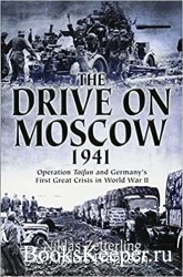 The Drive on Moscow, 1941: Operation Taifun and Germany's First Great Crisi ...