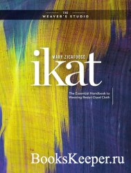 Ikat: The Essential Handbook to Weaving Resist-Dyed Cloth