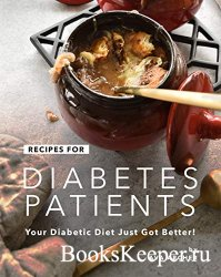 Recipes for Diabetes Patients: Your Diabetic Diet Just Got Better!