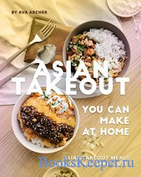 Asian Takeout You can Make at Home: Asian Takeout Meals that Are Not Take-Outs!