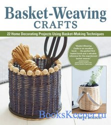 Basket-Weaving Crafts: 22 Step-by-Step Basket Making Projects