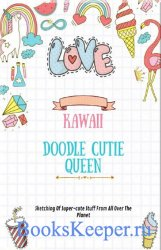 Kawaii Doodle Cutie Queen: Sketching Of Super-cute Stuff From All Over The  ...