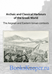 Archaic and Classical Harbours of the Greek World : The Aegean and Eastern  ...