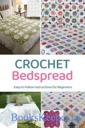 Crochet Bedspread: Easy to Follow Instructions for Beginners: Gift for Holi ...