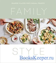 Family Style: Shared Plates for Casual Feasts
