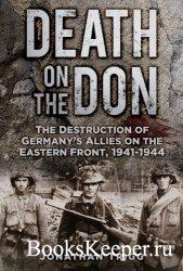 Death on the Don: The Destruction of Germany's Allies on the Eastern Front ...