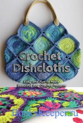Bag Crochet: Funny, Simple and Beautiful Dishcloths Crochet Patterns
