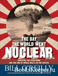 The Day the World Went Nuclear: Dropping the Atom Bomb and the End of World ...