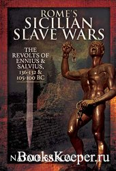 Rome's Sicilian Slave Wars: The Revolts of Eunus and Salvius, 136-132 and  ...