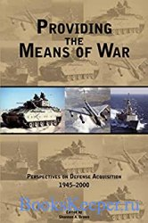 Providing the Means of War: Historical Perspectives on Defense Acquisition, ...