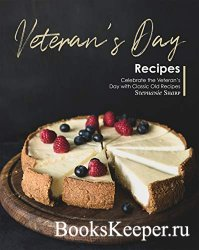 Veteran's Day Recipes: Celebrate the Veteran's Day with Classic Old Recip ...