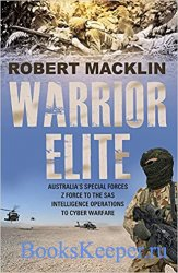 Warrior Elite: Australia's Special Forces Z Force to the SAS Intelligence Operations to Cyber Warfare