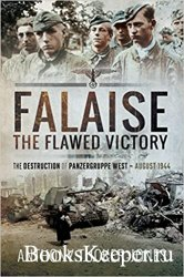 Falaise: The Flawed Victory: The Destruction of Panzergruppe West, August 1 ...