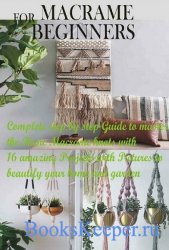 Macrame for Beginners: Complete step by step Guide to master the Basic Macr ...
