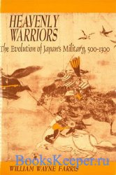 Heavenly Warriors: Evolution of Japan's Military, 500-1300