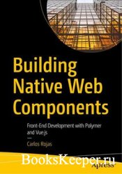 Building Native Web Components: Front-End Development with Polymer and Vue. ...