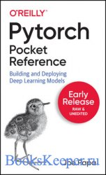 PyTorch Pocket Reference: Building and Deploying Deep Learning Models (Earl ...