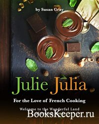 Julie Julia - For the Love of French Cooking: Welcome to the Wonderful Land ...