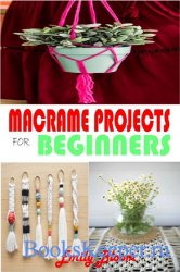 Macrame Projects: Get Step By Step Instructions To Make Wall Hangers, Table Runner, Keychains, Tote Bag, And More