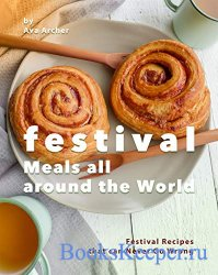 Festival Meals all around the World: Festival Recipes that can Never Go Wro ...