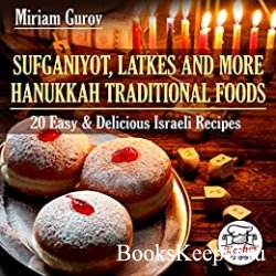 Sufganiyot, Latkes and More Hanukkah Traditional Foods: 20 Easy & Delicious Israeli Recipes