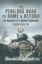 The Perilous Road to Rome and beyond: The Memoirs of a Gordon Highlander
