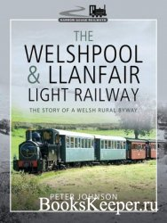 The Welshpool & Llanfair Light Railway: The Story of a Welsh Rural Byway (N ...