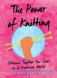 The Power of Knitting: Stitching Together Our Lives in a Fractured World
