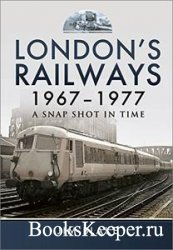 London's Railways, 1967–1977: A Snap Shot in Time