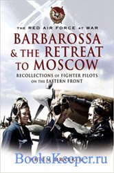 Barbarossa & the Retreat to Moscow: Recollections of Fighter Pilots on the  ...