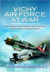 Vichy Air Force at War: The French Air Force That Fought the Allies in Worl ...