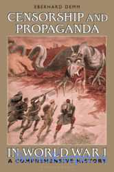 Censorship and Propaganda in World War I : A Comprehensive History