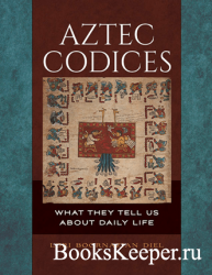 Aztec Codices : What They Tell Us About Daily Life