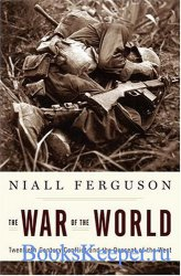 The War of the World: Twentieth-Century Conflict and the Descent of the Wes ...