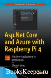 ASP.Net Core and Azure with Raspberry Pi 4: .Net Core Applications in Raspb ...