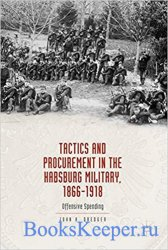 Tactics and Procurement in the Habsburg Military, 1866-1918: Offensive Spending