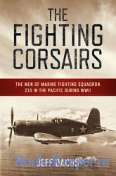 The Fighting Corsairs: The Men of Marine Fighting Squadron 215 in the Pacif ...