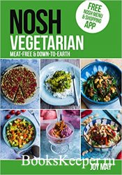 NOSH Vegetarian: Down-to-earth Meat-free recipes: Meat-free and Down-to-Ear ...