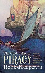 The Golden Age of Piracy: The Rise, Fall, and Enduring Popularity of Pirate ...