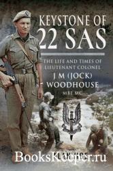 Keystone of 22 SAS : The Life and Times of Lieutenant Colonel J M (Jock) Wo ...