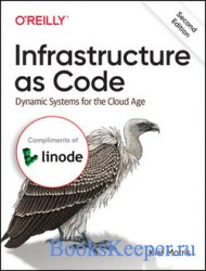 Infrastructure as Code: Dynamic Systems for the Cloud Age, Second Edition ( ...