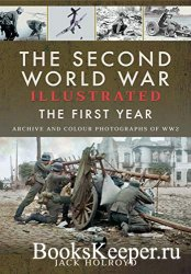 The Second World War Illustrated: The First Year: Archive and Colour Photog ...