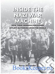 Inside the Nazi War Machine: How Three Generals Unleashed Hitler's Blitzkr ...