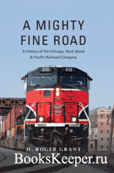 A Mighty Fine Road : A History of the Chicago, Rock Island and Pacific Rail ...