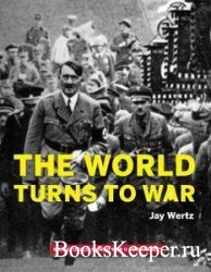 The World Turns to War (War Stories: World War II Firsthand)