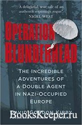 Operation Blunderhead: The Incredible Adventures Of A Double Agent In Nazi- ...